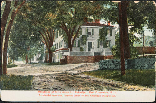 Residence of Miss Annie H. Eldredge, East Greenwich, R.I. A colonial mansion, erected prior to the American Revolution.