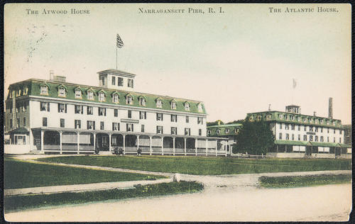 The Atwood House. Narragansett Pier, R.I. The Atlantic House.