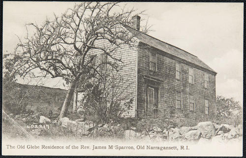 The Old Glebe residence of the Rev. James M'Sparron, Old Narragansett, R.I.